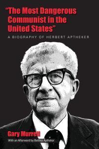 Herbert Aptheker biography is political narrative of remarkable man