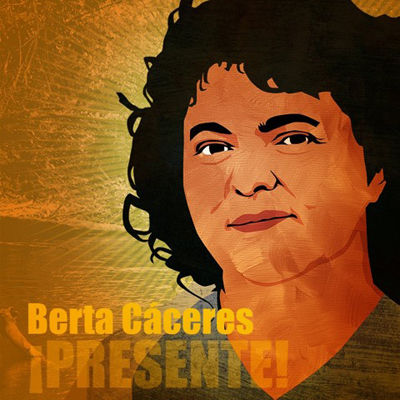 Berta Caceres: The struggle for justice continues