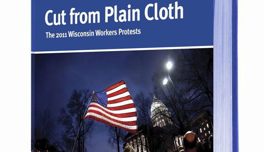 """Cut from Plain Cloth, The 2011 Wisconsin Workers Protests"""