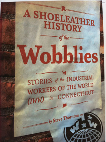 """Shoeleather History"" brings rambunctious New England Wobblies to life"